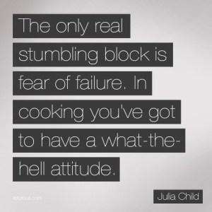 via http://www.tofurious.com/quotes/my-favorite-julia-child-quotes/