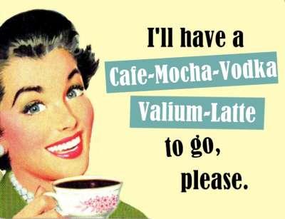 cafe, mocha, vodka, vallum, latte, busy mom, crazy mom, frazzled mom
