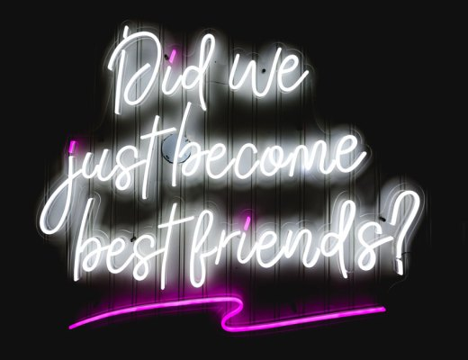 "Neon sign "" Did we just become best friends?"""