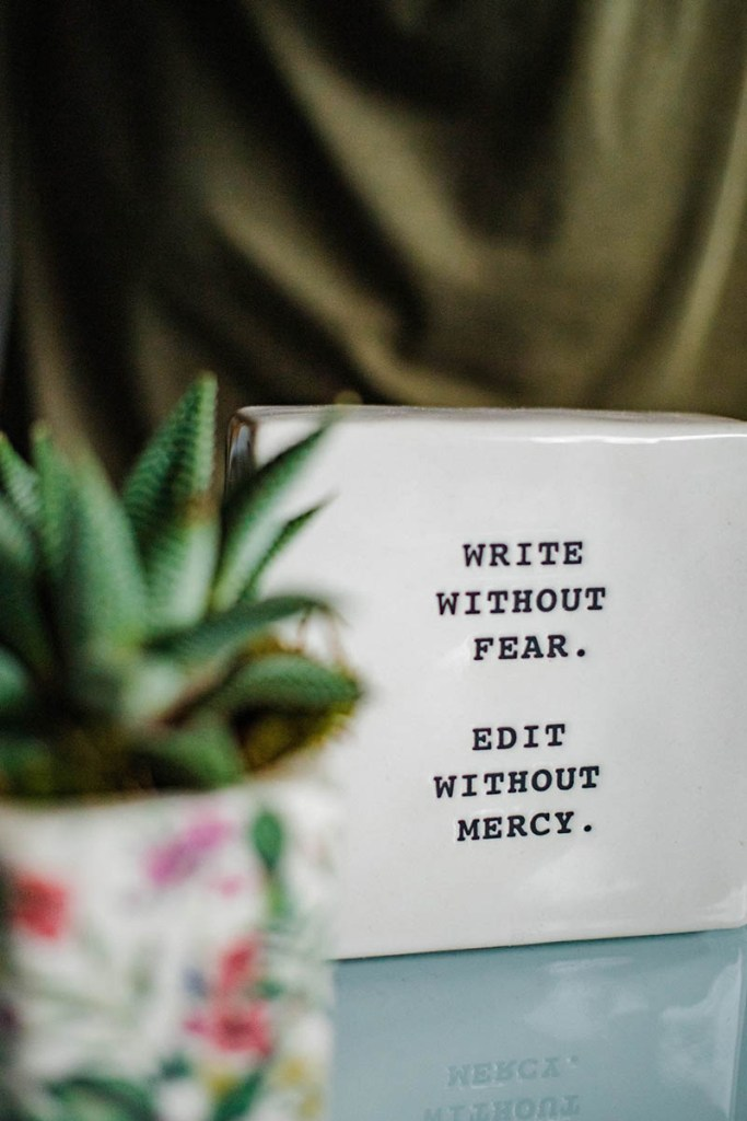 """Words """"Write without fear. Edit without mercy."""""""