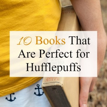 10 Books That Are Perfect for Hufflepuffs (Hogwarts House Reading Lists)