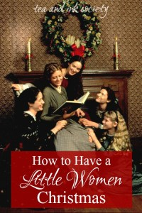 Do you long for a simpler, old-fashioned holiday season? Here's how to have a Little Women Christmas as Louisa May Alcott portrays it in her beloved novel. #LittleWomen #SimpleChristmas