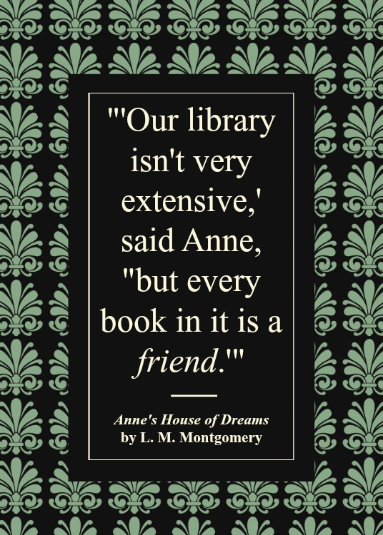 One of my favourite Anne of Green Gables quotes, this one is on curating your home library. This book lover's quote is from Anne's House of Dreams by L. M. Montgomery