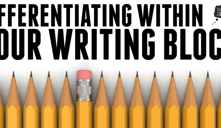 DIFFERENTIATING WITHIN YOUR WRITING BLOCK