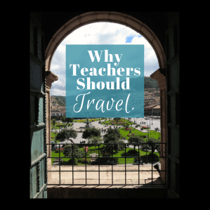 8 reasons why all teachers should travel for the sake of both their students AND themselves.