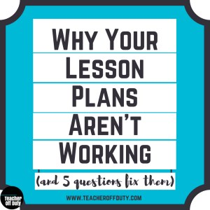 Top reasons lesson plans flop and what you can do about it.