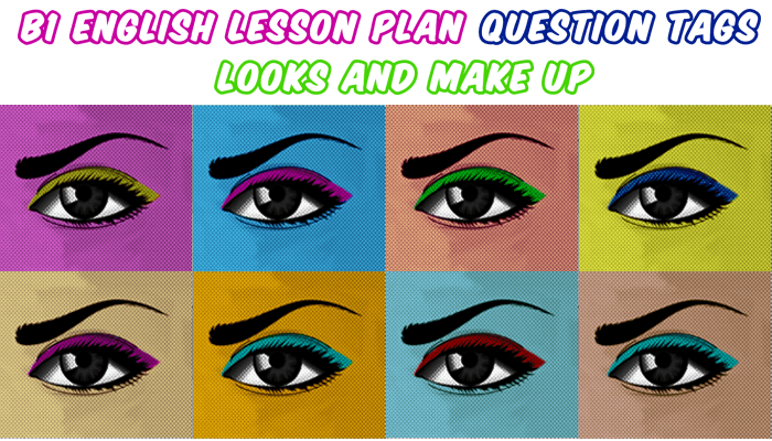 ESL and EFL teachers - B1 Intermediate English Lesson Plan - Question Tags - Look s and Make up