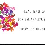 5 Games for ESL/ EFL Teachers To Use In Your Classroom