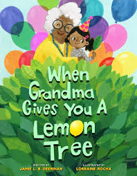 When Grandma Gives You A Lemon Tree by Jamie L. B Deenihan