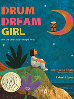 Drum Dream Girl  –                                                              How One Girl's Courage Changed Music                           by Margarita Engle