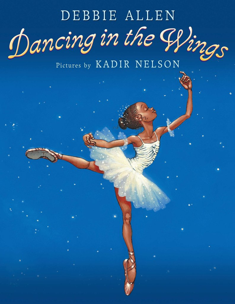 Dancing In The Wings By Debbie Allen                                         Pictures by Kadir Nelson