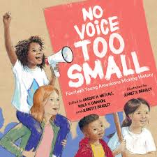 No Voice Too Small : Fourteen Young Americans Making History