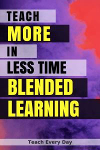 Teach more in less time in a Blended Learning classroom!