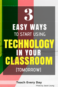 Three easy ways to start using technology in the classroom