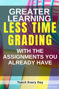 Spend Less Time Grading using the assignments you already have.