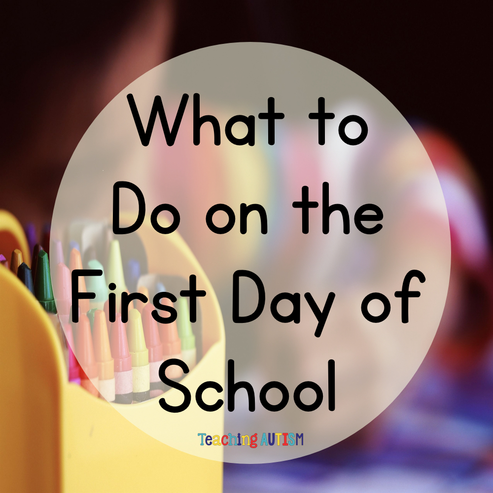 What to Do on the First Day of School - Teaching Autism