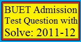 BUET Admission Test Question with Solve: 2011-12