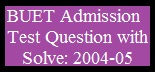 BUET Admission Test Question with Solve: 2004-05