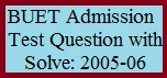 BUET Admission Test Question with Solve: 2005-06
