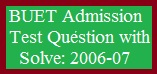 BUET Admission Test Question with Solve: 2006-07