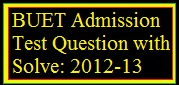 BUET Admission Test Question with Solve: 2012-13