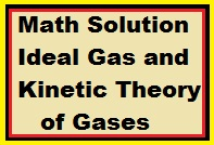 Math Solution Ideal Gas and Kinetic Theory of Gases