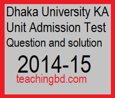 Dhaka University KA Unit Admission Test Question and solution 2014-15