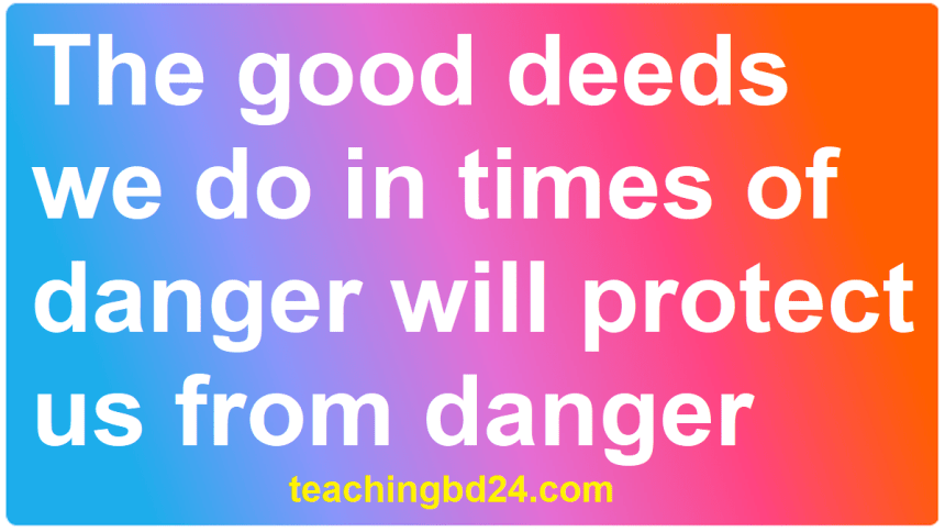 The good deeds we do in times of danger will protect us from danger