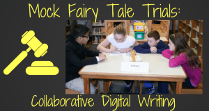 Mock Fairy Tale Trials Collaborative Digital Writing Project