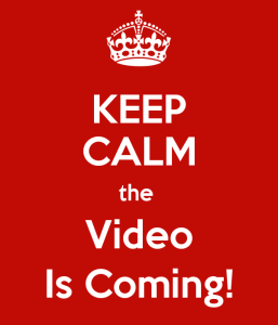 Keep Calm the Video is Coming