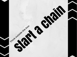 Think outside the box and start a chain