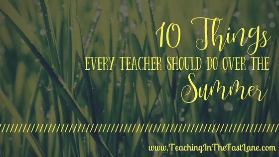10 Things Every Teacher Should Do Over the Summer