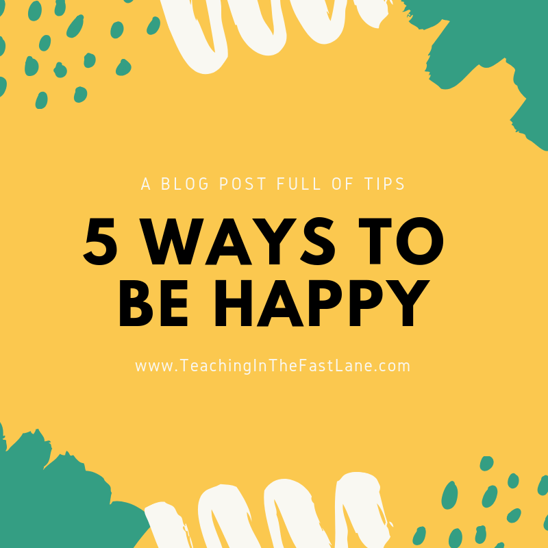 We are all looking for ways to be happy as a teacher and a person. Check out these 5 ways I choose to be happier this year.