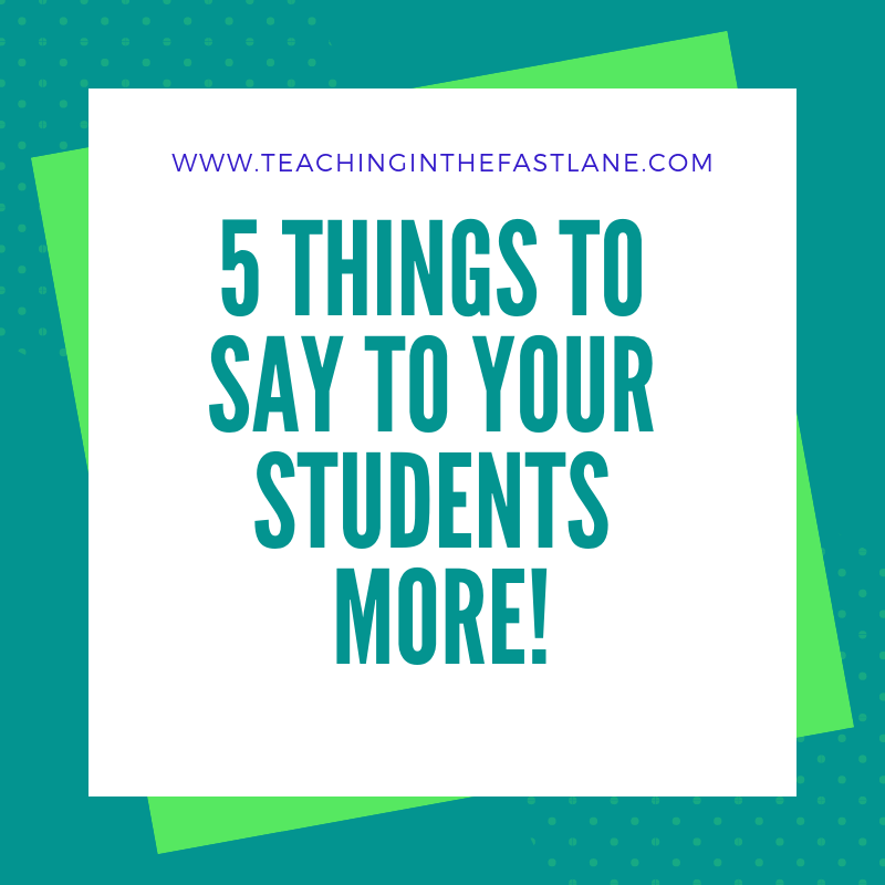 All students need encouragement and to be recognized for their efforts. How often do you say these 5 things to your students? #TeachingInTheFastLane #EncouragingStudents