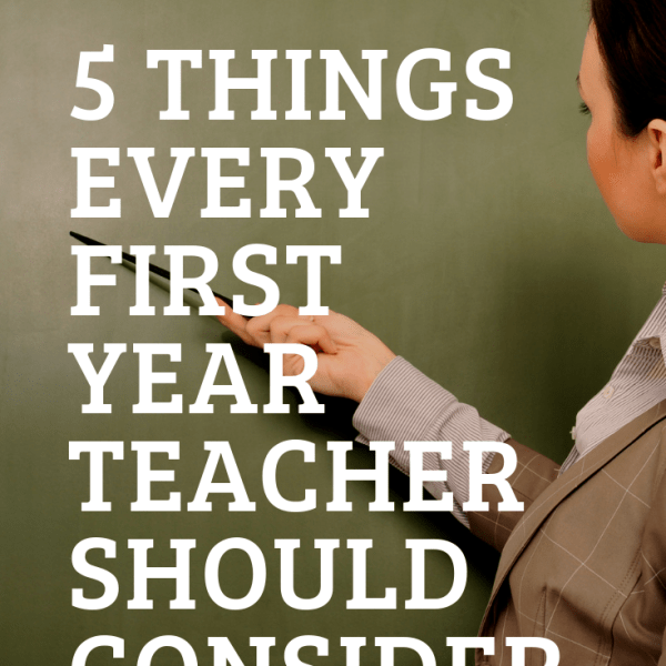 5 Things Every First Year Teacher Should Consider