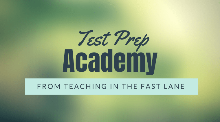 Test Prep Academy from Teaching in the Fast Lane