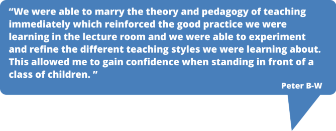 Theory and pedagogy of teaching together with classroom practise at Teaching London SCITT.