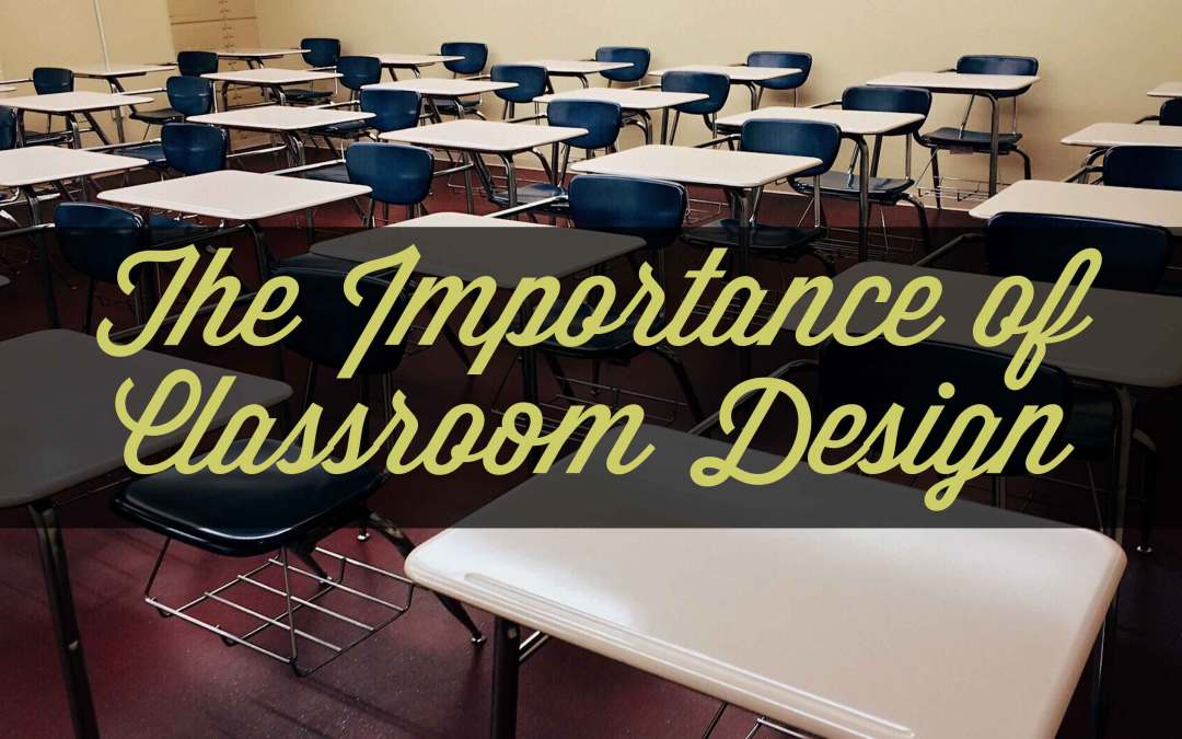 The Importance of Classroom Design