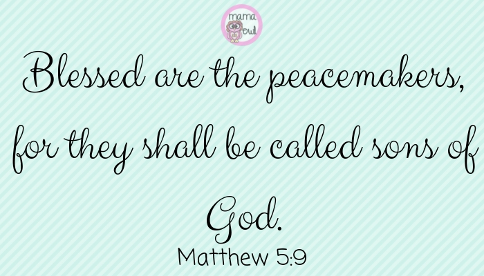 Blessed are the peacemakers, for they shall be called sons of God. Matthew 5:9