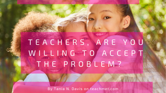 Teachers, Are You Willing to Accept the Problem?