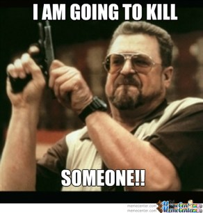 i-am-going-to-kill-someone_o_1765159