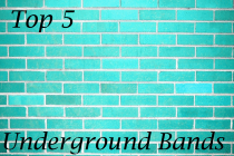 Top 5 Underground Bands