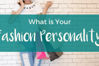 Quiz! What is Your Fashion Personality?