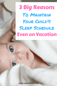 Children's sleep needs don't change just because we are on vacation. Here are 3 big reasons to maintain vacation sleep schedules.  #vacationsleep #sleeptips #naptips #babysleep #toddlersleep #vacationrest #vacationtips #sleepschedules #babywise Team-Cartwright.com