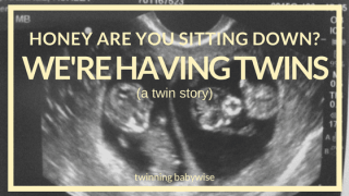 Honey are you sitting down? We're having TWINS!