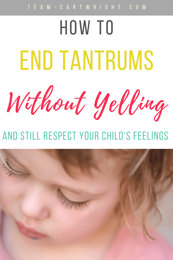 How To End Tantrums Without Yelling and Still Respect Your Child's Feelings with picture of a toddler girl's face