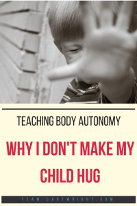 Picture of a child saying no with text overlay Teaching body autonomy: Why I don't make my child hug