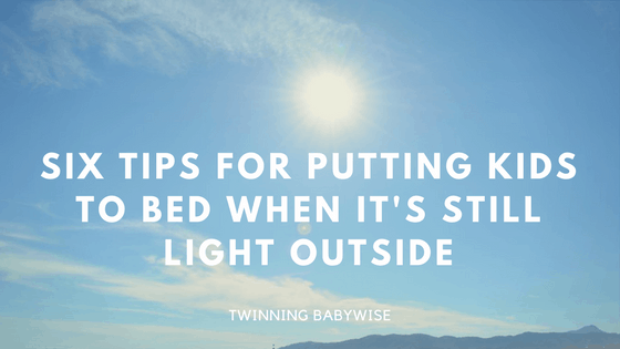 Six Tips for Putting Kids to Bed When It's Still Light Out- Guest Post