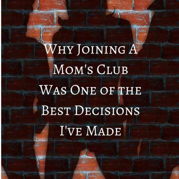 Why Joining a Mom's Club Was One of the Best Decisions I've Made
