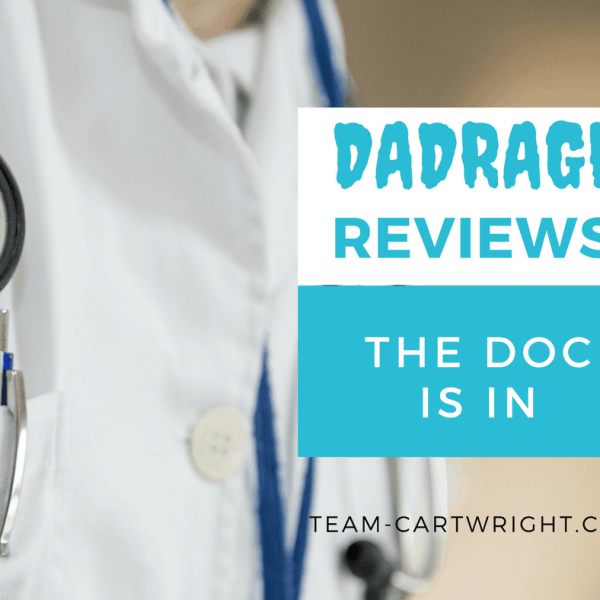 {DadRage Reviews} The Doc Is In